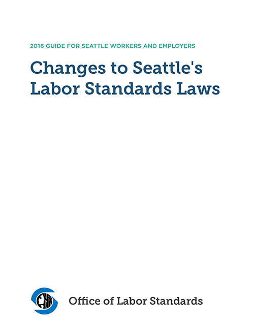 Changes to Seattle's Labor Standards Laws - 2016 Guide for Seattle Workers and Employers