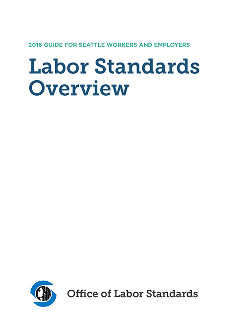 Labor Standards Overview - 2016 Guide for Seattle Workers and Employers