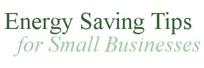 Conservation: Energy Saving Tips for Small Businesses